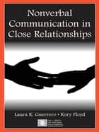 Nonverbal Communication in Close Relationships ebook by Laura K. Guerrero, Kory Floyd