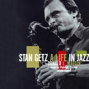 Stan Getz - A Life in Jazz audiobook by Donald Maggin