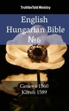 English Hungarian Bible №6 - Geneva 1560 - Károli 1589 ebook by TruthBeTold Ministry, Joern Andre Halseth, William Whittingham