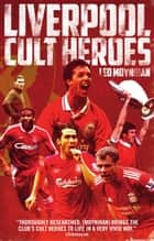 Liverpool FC Cult Heroes ebook by Leo Moynihan
