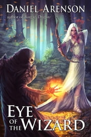 Eye of the Wizard - Misfit Heroes, Book One ebook by Daniel Arenson
