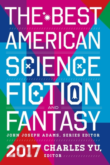 The Best American Science Fiction and Fantasy 2017 ebook by