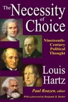 The Necessity of Choice - Nineteenth Century Political Thought ebook by Louis Hartz