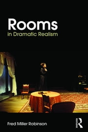 Rooms in Dramatic Realism ebook by Fred Miller Robinson