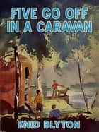 Five Go Off in a Caravan - Famous Five #5 ebook by Enid Blyton