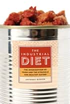 The Industrial Diet - The Degradation of Food and the Struggle for Healthy Eating ebook by Anthony Winson