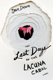 The Last Days of Lacuna Cabal ebook by Sean Dixon