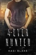 4-Ever Hunted ebook by Kasi Blake