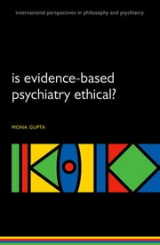 Is evidence-based psychiatry ethical? ebook by Mona Gupta