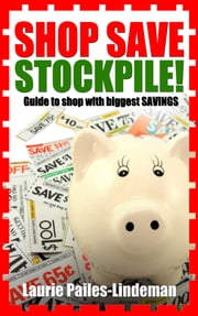 Shop, Save Stockpile ebook by Laurie Pailes-Lindeman