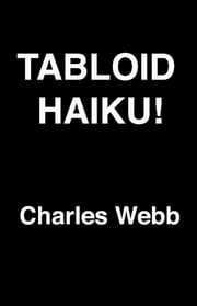 Tabloid Haiku! ebook by Charles Webb