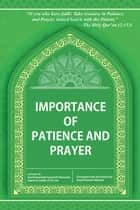Importance of Patience and Prayer ebook by Grand Ayatollah Sayyid Ali Khamenei,Sayyid Hussein Alamdar