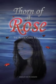 Thorn of a Rose - The Blood Curse Trilogy ebook by Ashley Hutchison