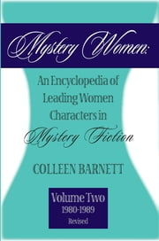 Mystery Women, Volume Two (Revised) - An Encyclopedia of Leading Women Characters in Mystery Fiction: 1980-1992 ebook by Colleen Barnett
