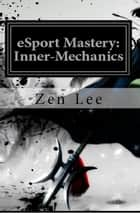 eSport Mastery: Inner-Mechanics ebook by Lee Southard