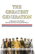 The Greatest Generation as Reported in the Weekly Bastrop Advertiser during World War II ebook by Shudde Bess Bryson Fath