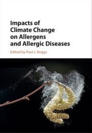 Impacts of Climate Change on Allergens and Allergic Diseases ebook by Paul J. Beggs
