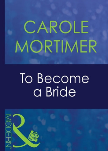 To Become A Bride (Mills & Boon Modern) (Bachelor Sisters, Book 2) ebook by Carole Mortimer