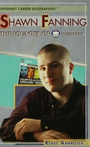 Shawn Fanning: The Founder of Napster ebook by Ambrosek, Renee
