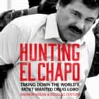 Hunting El Chapo: Taking down the world's most-wanted drug-lord audiobook by Andrew Hogan, Douglas Century, Robert Fass