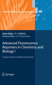 Advanced Fluorescence Reporters in Chemistry and Biology I - Fundamentals and Molecular Design ebook by Alexander P. Demchenko