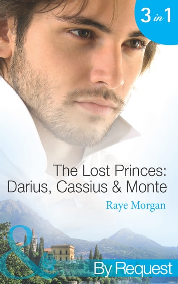 The Lost Princes: Darius, Cassius and Monte (Mills & Boon By Request) 電子書 by Raye Morgan