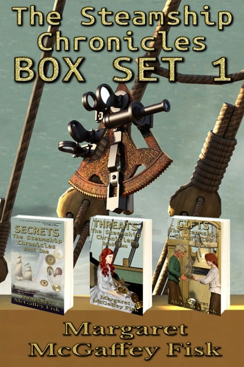 The Steamship Chronicles Box Set 1 - Secrets, Threats, and Gifts ebook by Margaret McGaffey Fisk