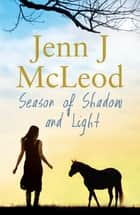 Season of Shadow and Light - Seasons Collection ebook by Jenn J. McLeod