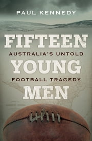 Fifteen Young Men - Australia's Untold Football Tragedy ebook by Paul Kennedy