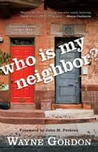 Who Is My Neighbor? ebook by Wayne Gordon,John Perkins
