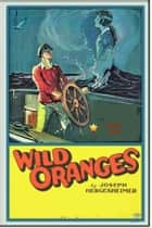 Wild Oranges ebook by Joseph Hergesheimer