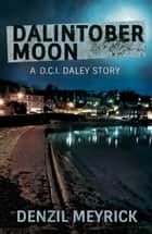 Dalintober Moon - A DCI Daley Thriller ebook by Denzil Meyrick