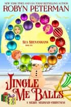 Jingle Me Balls - Sea Shenanigans, #6 ebook by Robyn Peterman