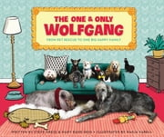 The One and Only Wolfgang - From pet rescue to one big happy family eBook by Steve Greig, Mary Rand Hess, Nadja Sarell
