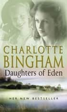 Daughters Of Eden - The Eden Series Book 1 ebook by Charlotte Bingham