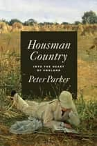 Housman Country - Into the Heart of England ebook by Peter Parker