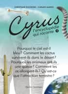 Cyrus 1 - L'encyclopédie qui raconte ebook by Christiane Duchesne, Carmen Marois