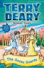 Roman Tales: The Goose Guards ebook by Terry Deary, Helen Flook
