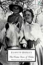 The Flame Trees of Thika ebook by Elspeth Huxley