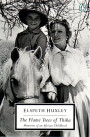 The Flame Trees of Thika - Memories of an African Childhood ebook by Elspeth Huxley