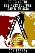 Bridging the Business Culture Gap with Asia ebook by Don Feeney
