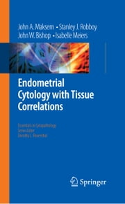 Endometrial Cytology with Tissue Correlations ebook by John A. Maksem,Stanley J. Robboy,John W. Bishop,Isabelle Meiers