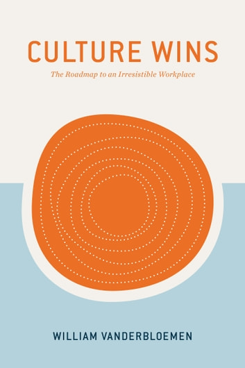 Culture Wins - The Roadmap to an Irresistible Workplace ebook by William Vanderbloemen