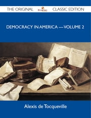 Democracy in America ? Volume 2 - The Original Classic Edition ebook by Tocqueville Alexis