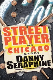 Street Player - My Chicago Story ebook by Danny Seraphine