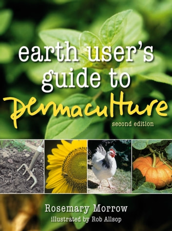 Earth User's Guide to Permaculture ebook by Rosemary Morrow