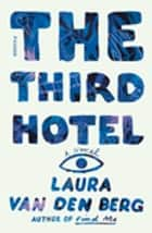 The Third Hotel - A Novel ebook by Laura van den Berg