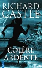 Colère ardente ebook by Richard Castle