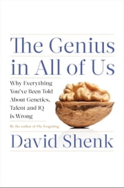 The Genius in All of Us - New Insights into Genetics, Talent, and IQ ebook by David Shenk
