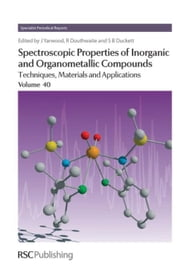 Spectroscopic Properties of Inorganic and Organometallic Compounds: Volume 40 ebook by Yarwood, Jack